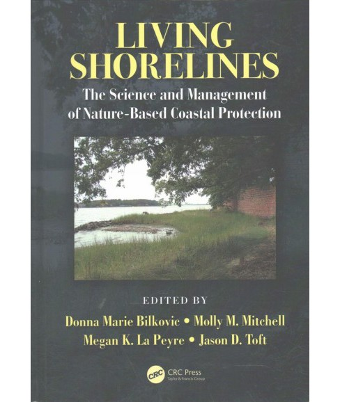 Living Shorelines : The Science and Management of Nature-based Coastal Protection (Hardcover) - image 1 of 1