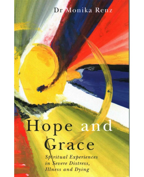 Hope and Grace : Spiritual Experiences in Severe Distress, Illness and Dying (Paperback) (Monika Renz) - image 1 of 1
