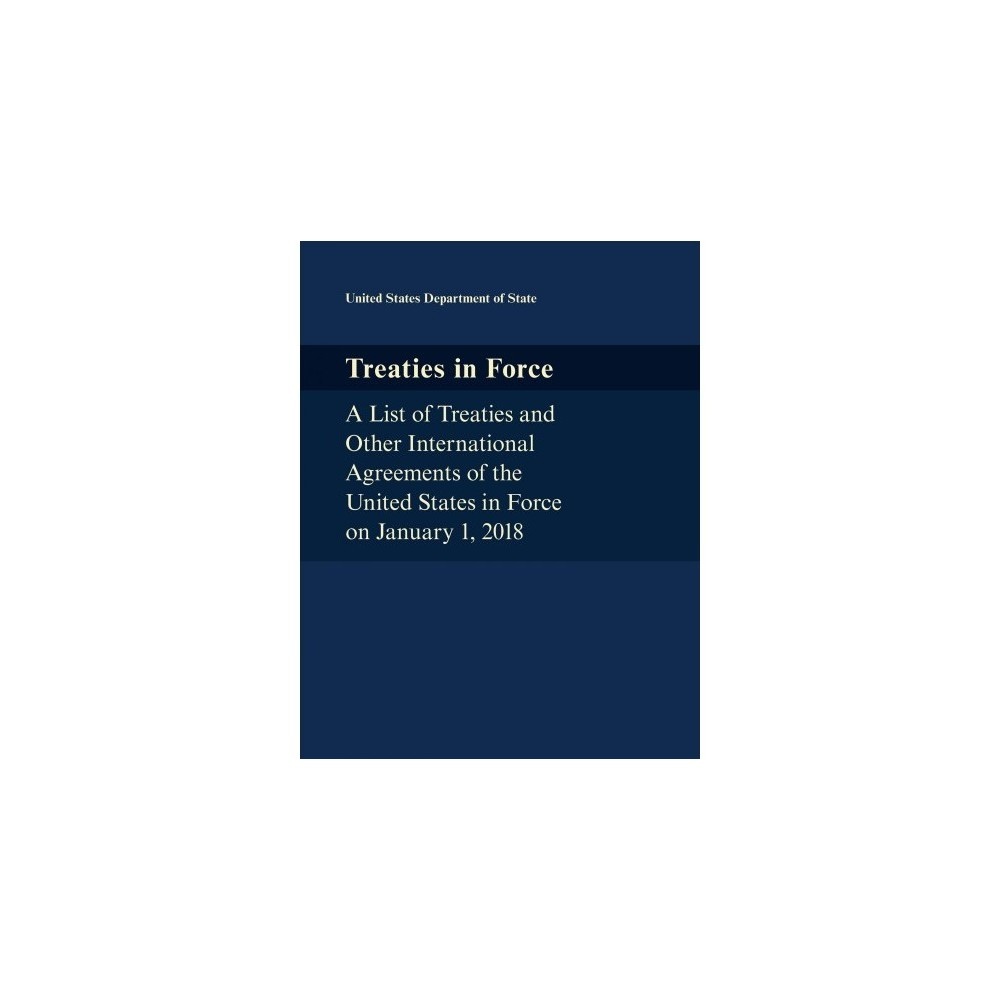 Treaties in Force : A List of Treaties and Other International Agreements of the United States in Force