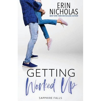 Getting Worked Up (Sapphire Falls) - by  Erin Nicholas (Paperback)