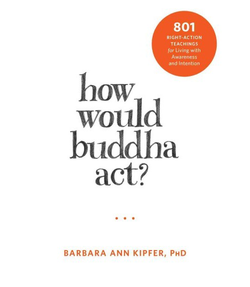 How Would Buddha Act? : 801 Right-Action Teachings for Living With Awareness and Intention (Paperback) - image 1 of 1