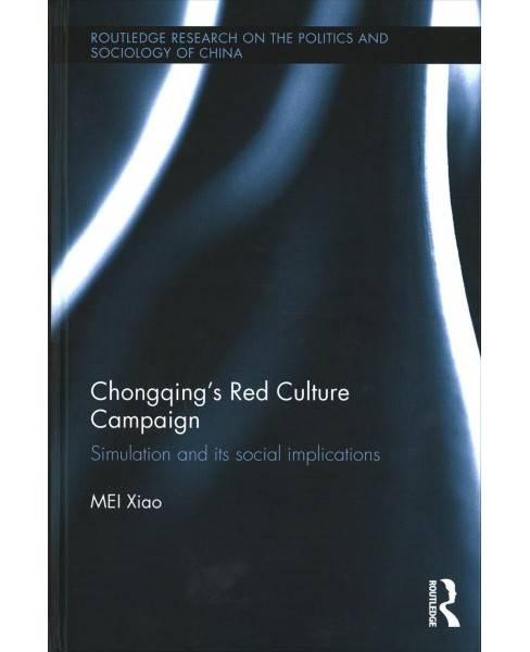 Chongqing's Red Culture Campaign : Simulation and its social implications (Hardcover) (Xiao Mei) - image 1 of 1