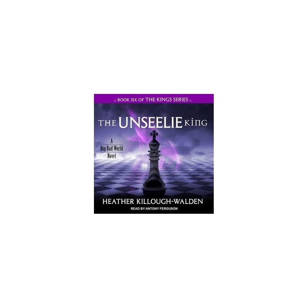 Unseelie King - Unabridged (Kings) by Heather Killough-Walden (CD/Spoken Word)