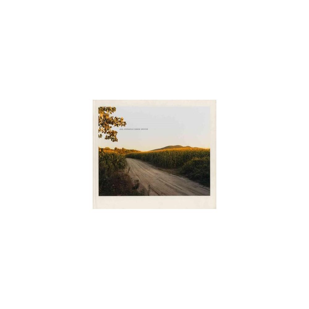 Joel Sternfeld : Oxbow Archive - (Hardcover)