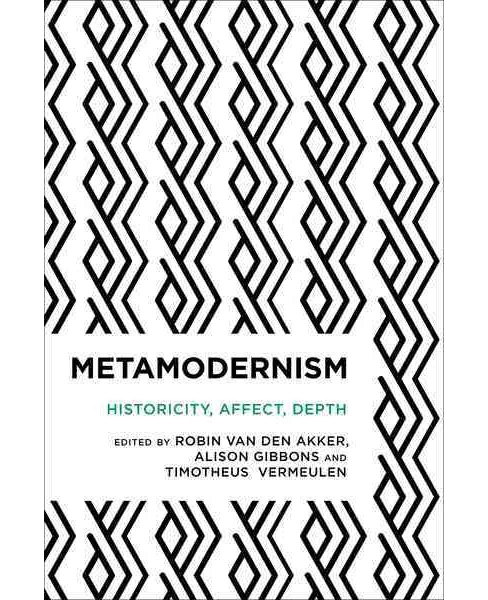 Metamodernism : Historicity, Affect, and Depth After Postmodernism -  (Paperback) - image 1 of 1
