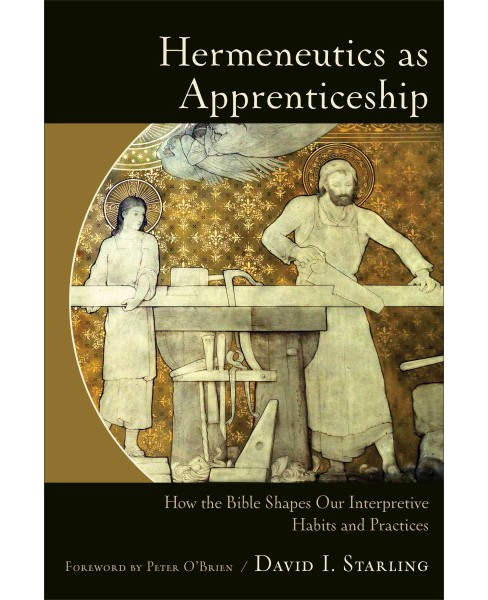 Hermeneutics as Apprenticeship : How the Bible Shapes Our Interpretive Habits and Practices (Paperback) - image 1 of 1
