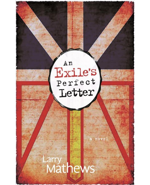 Exile's Perfect Letter -  by Larry Mathews (Paperback) - image 1 of 1