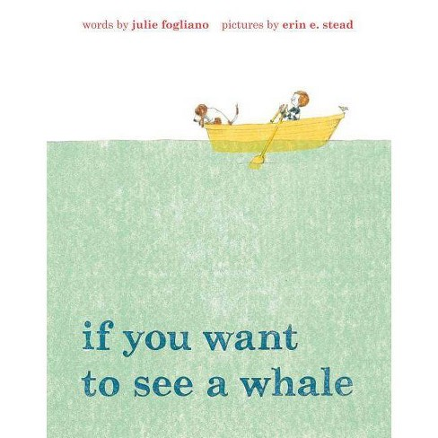 If You Want to See a Whale - by  Julie Fogliano (Hardcover) - image 1 of 1