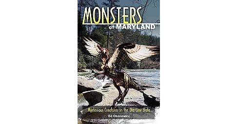Monsters of Maryland : Mysterious Creatures in the Old Line State (Paperback) (Ed Okonowicz) - image 1 of 1