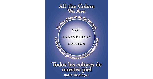 All the Colors We Are / Todos Los Colores De Nuestra Piel : The Story of How We Get Our Skin Color / La - image 1 of 1