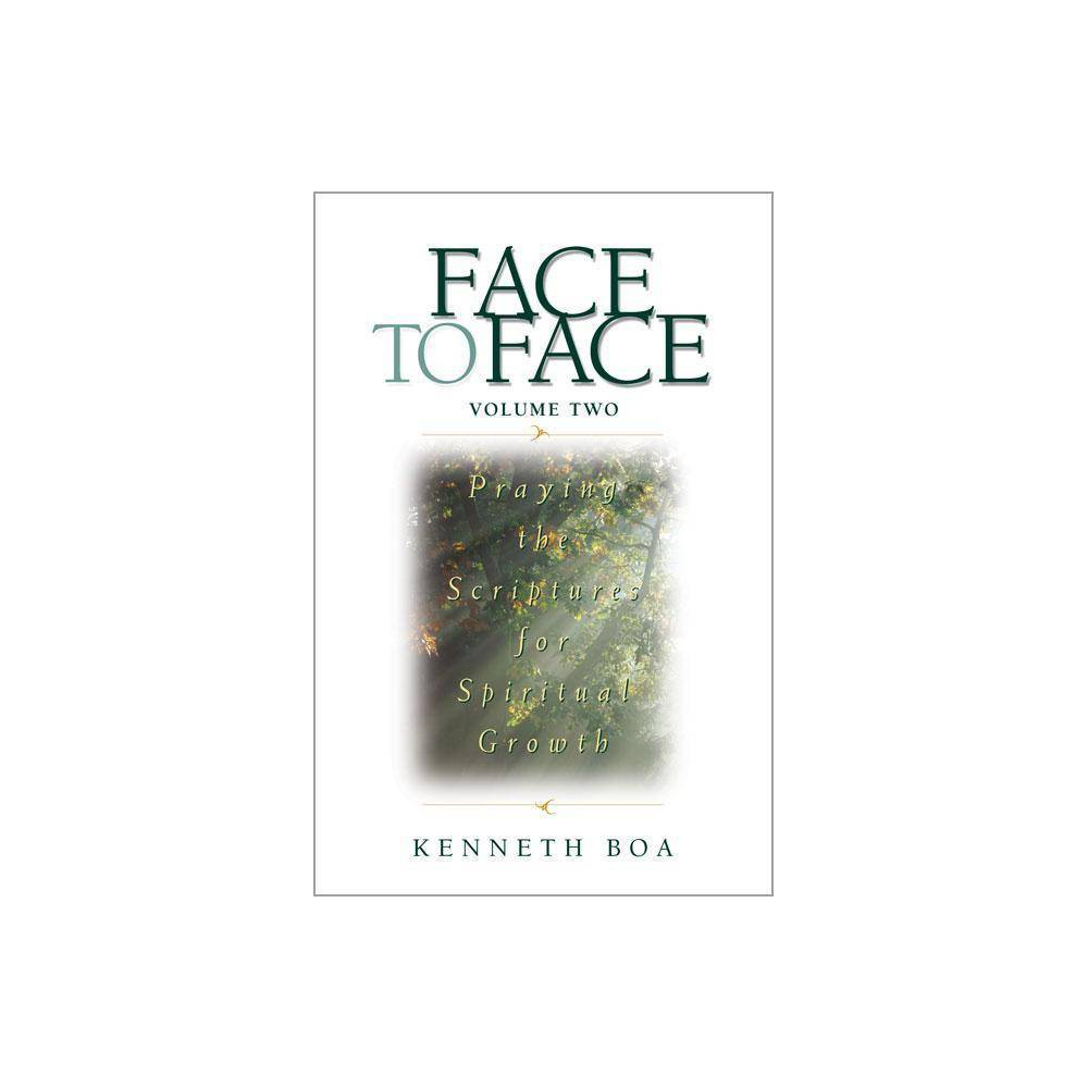 Face To Face Praying The Scriptures For Spiritual Growth Face To Face Spiritual Growth By Kenneth D Boa Paperback