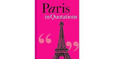 Paris in Quotations (Hardcover) - image 1 of 1