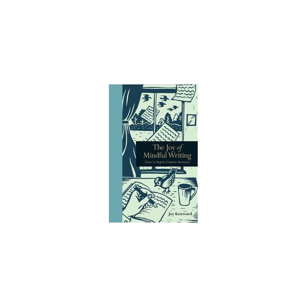 Joy of Mindful Writing : Notes to Inspire Creative Awareness (Hardcover) (Joy Kenward)
