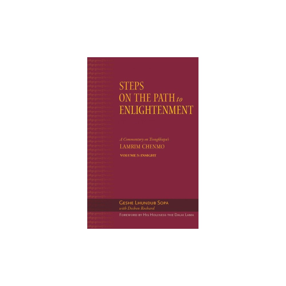 Steps on the Path to Enlightenment : A Commentary on Tsongkhapa's Lamrim Chenmo: Insight (Vol 5)