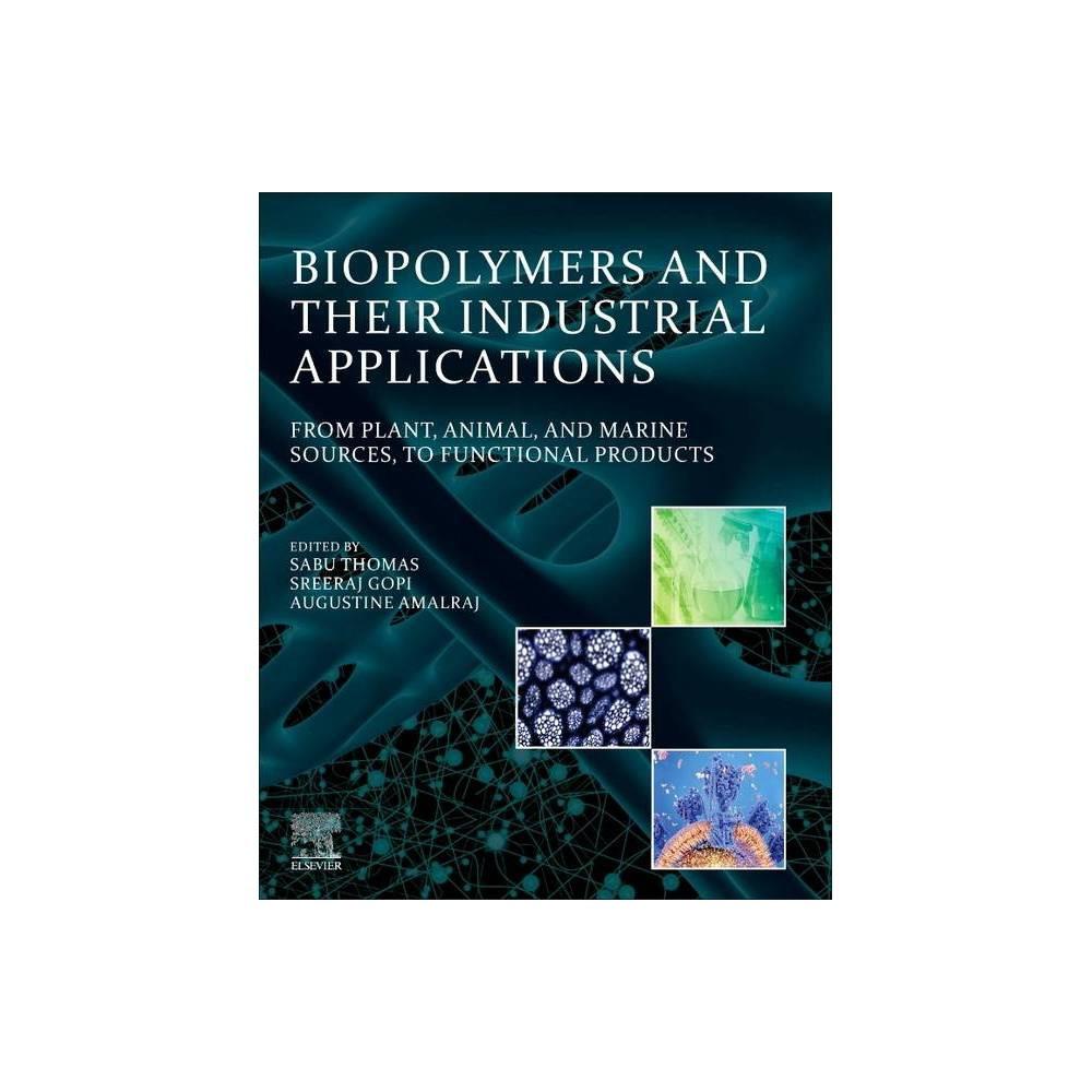 Biopolymers And Their Industrial Applications By Sabu Thomas Sreeraj Gopi Augustine Amalraj Paperback