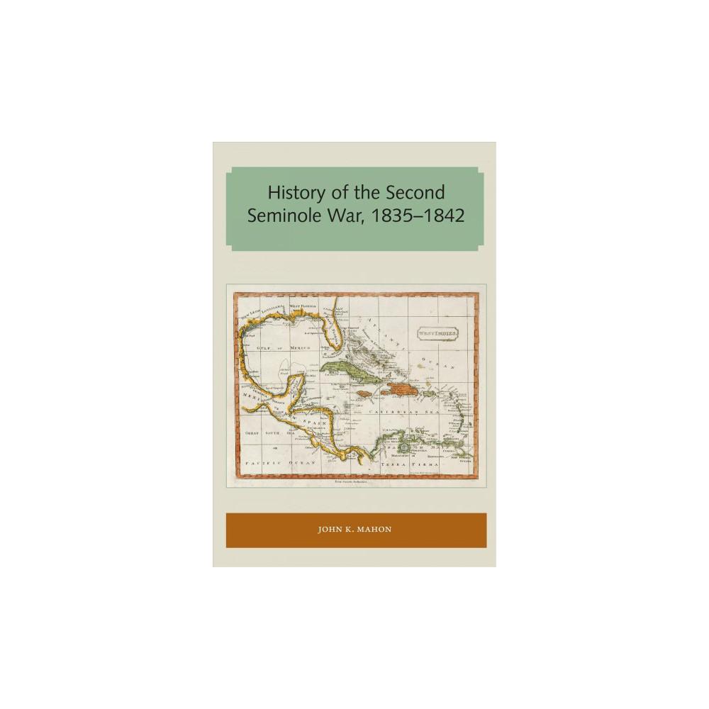 History of the Second Seminole War, 1835–1842 - by John K. Mahon (Paperback)