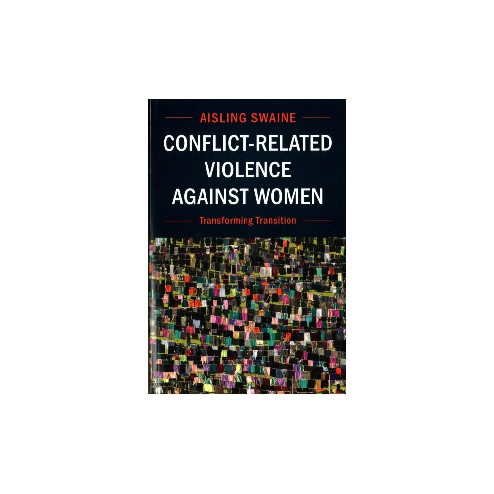 Conflict-related Violence Against Women : Transforming Transition - by Aisling Swaine (Paperback)