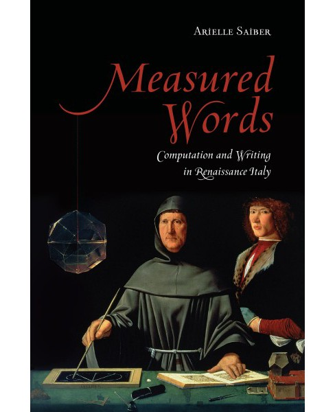 Measured Words : Computation and Writing in Renaissance Italy -  by Arielle Saiber (Hardcover) - image 1 of 1