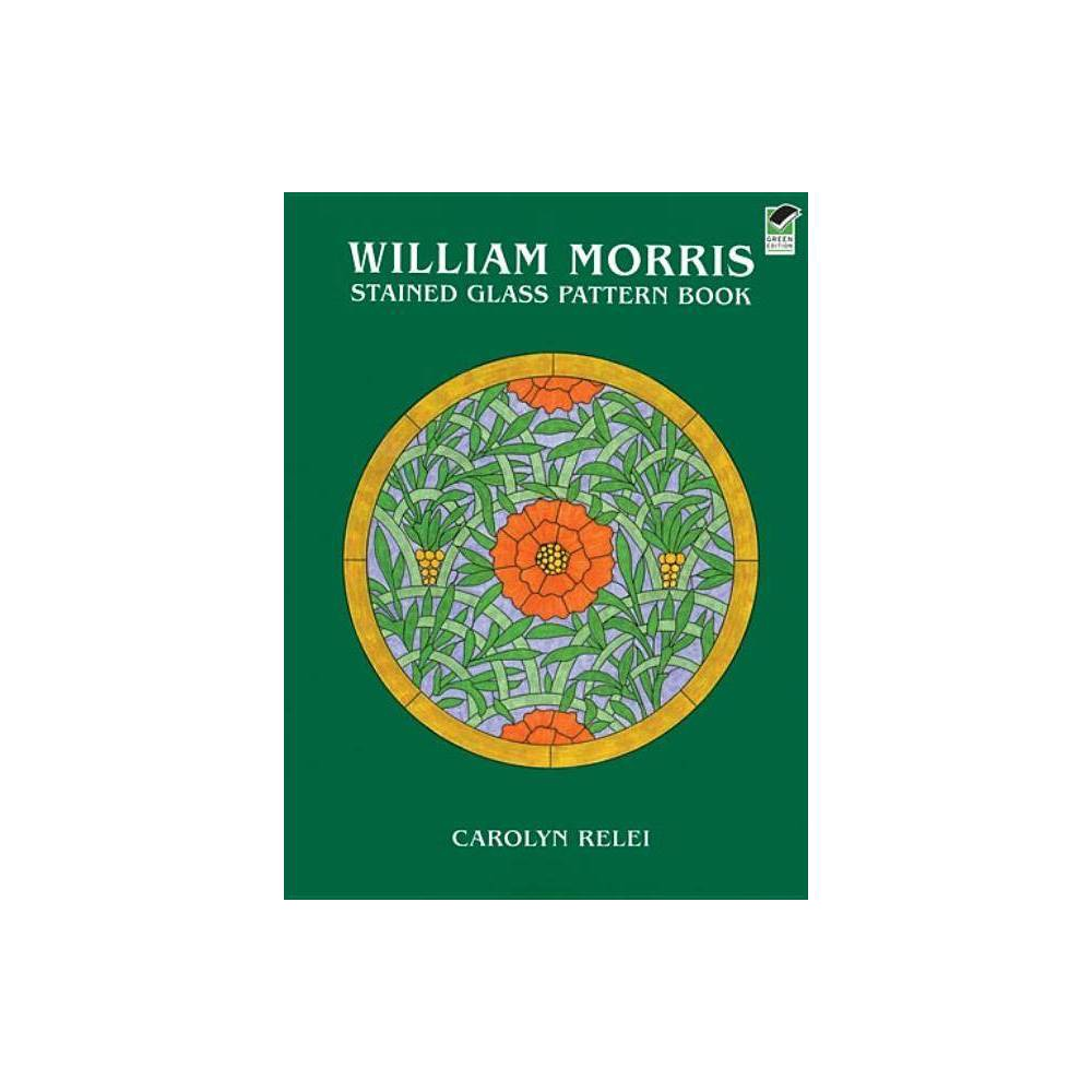 William Morris Stained Glass Pattern Book Dover Stained Glass Instruction By Carolyn Relei Paperback