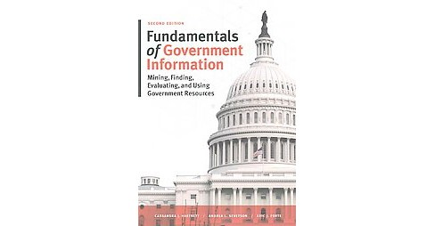 Fundamentals of Government Information : Mining, Finding, Evaluating, and Using Government Resources - image 1 of 1