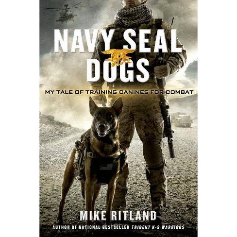 Navy Seal Dogs - by  Mike Ritland & Gary Brozek & Thea Feldman (Hardcover) - image 1 of 1