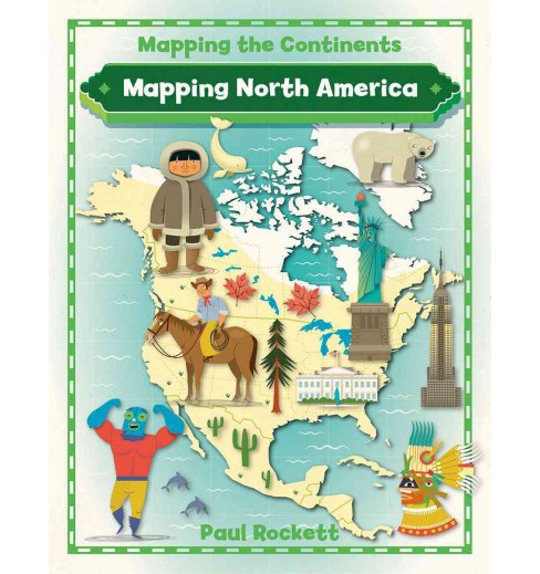 Mapping North America (Paperback) (Paul Rockett) - image 1 of 1