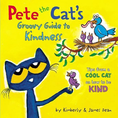 Pete the Cat's Groovy Guide to Kindness - by James Dean & Kimberly Dean (Hardcover)