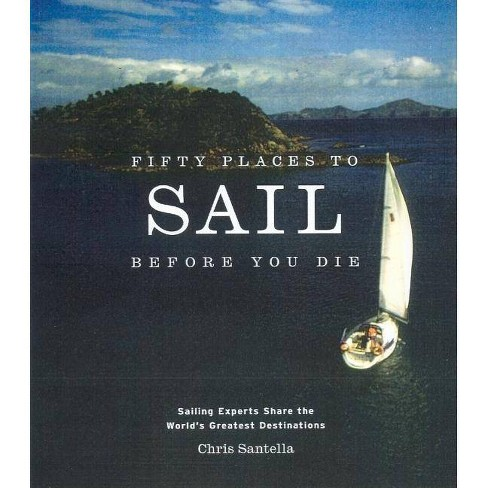 Fifty Places to Sail Before You Die - by  Chris Santella (Hardcover) - image 1 of 1