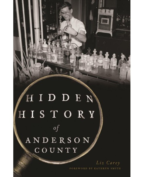 Hidden History of Anderson County -  (Hidden History) by Liz Carey (Paperback) - image 1 of 1