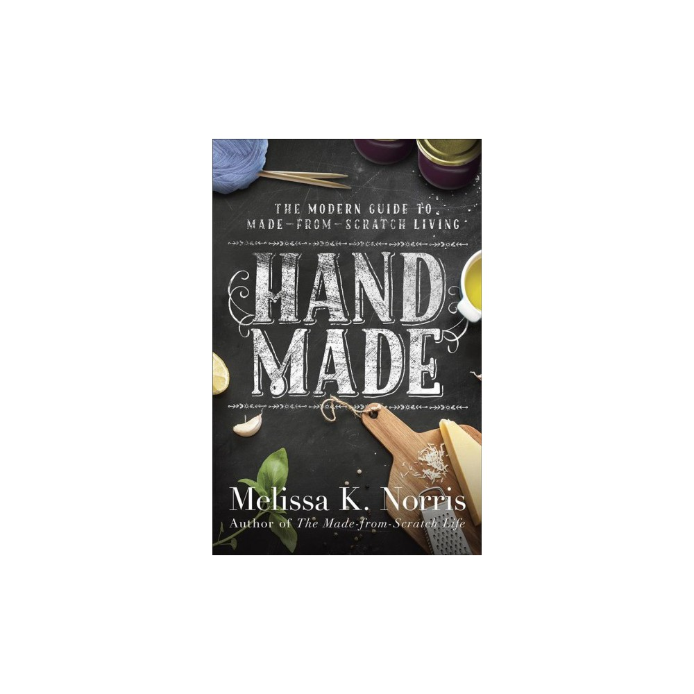 Hand Made : The Modern Woman's Guide to Made-from-scratch Living (Paperback) (Melissa K. Norris)