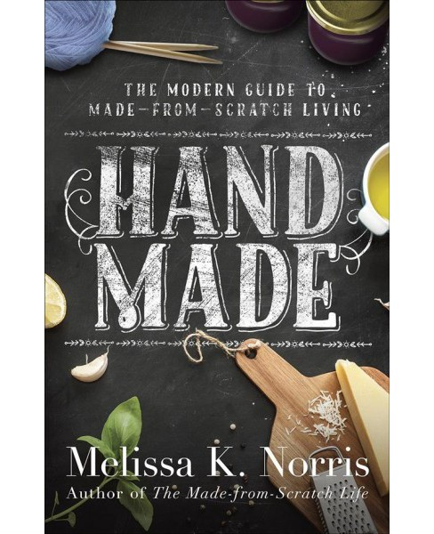Hand Made : The Modern Woman's Guide to Made-from-scratch Living (Paperback) (Melissa K. Norris) - image 1 of 1