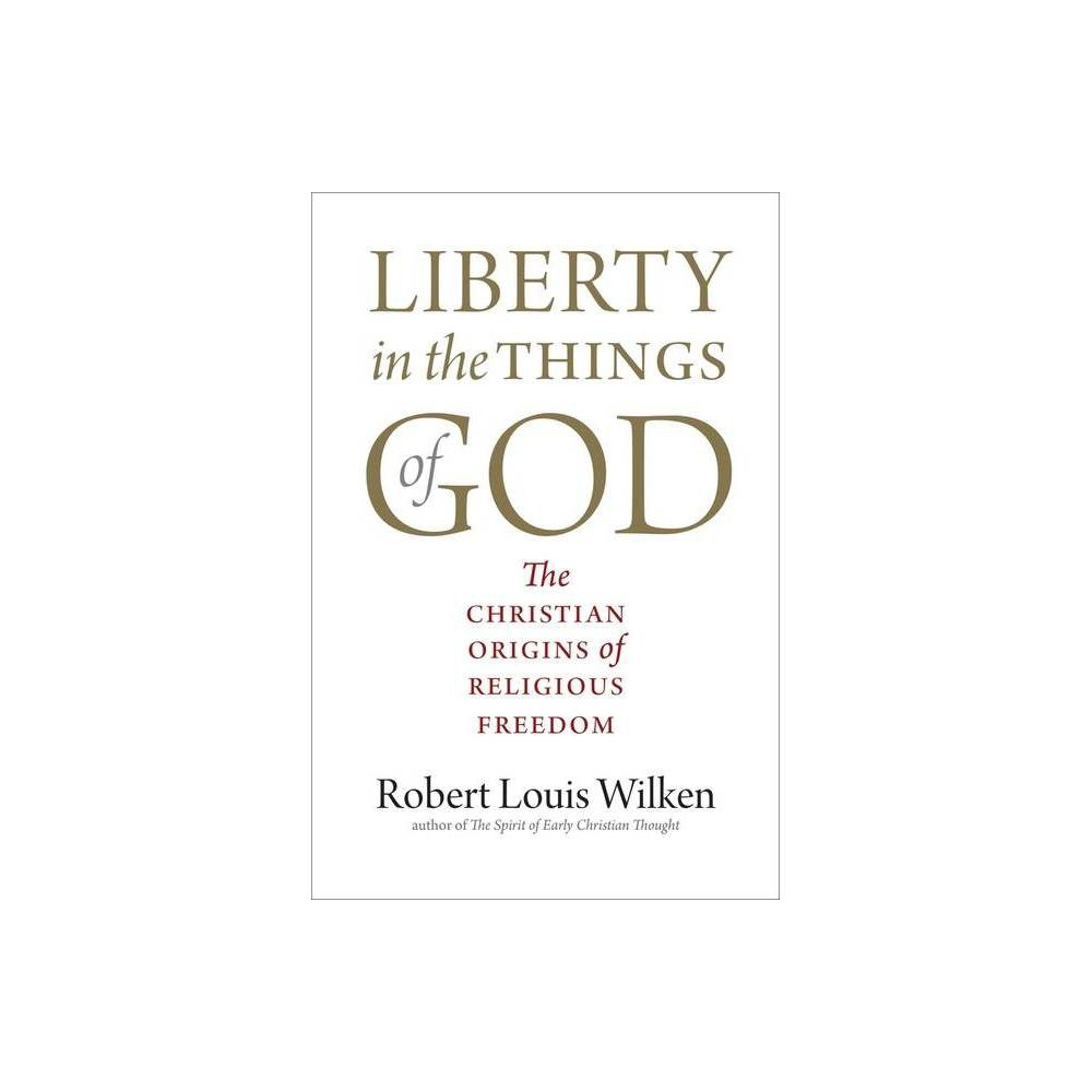 Liberty In The Things Of God By Robert Louis Wilken Paperback