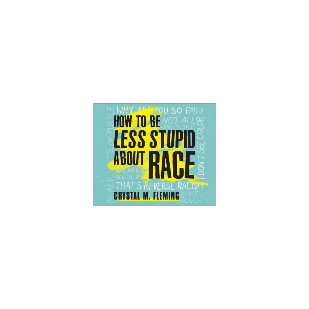How to Be Less Stupid About Race : On Racism, White Supremacy, and the Racial Divide - MP3 Una (MP3-CD)