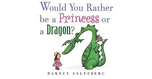 Would You Rather Be a Princess or a Dragon? (School And Library) (Barney Saltzberg) - image 1 of 1