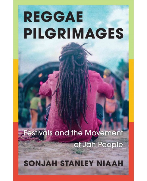 Reggae Pilgrimages : Festivals and the Movement of Jah People (Paperback) (Sonjah Stanley Niaah) - image 1 of 1