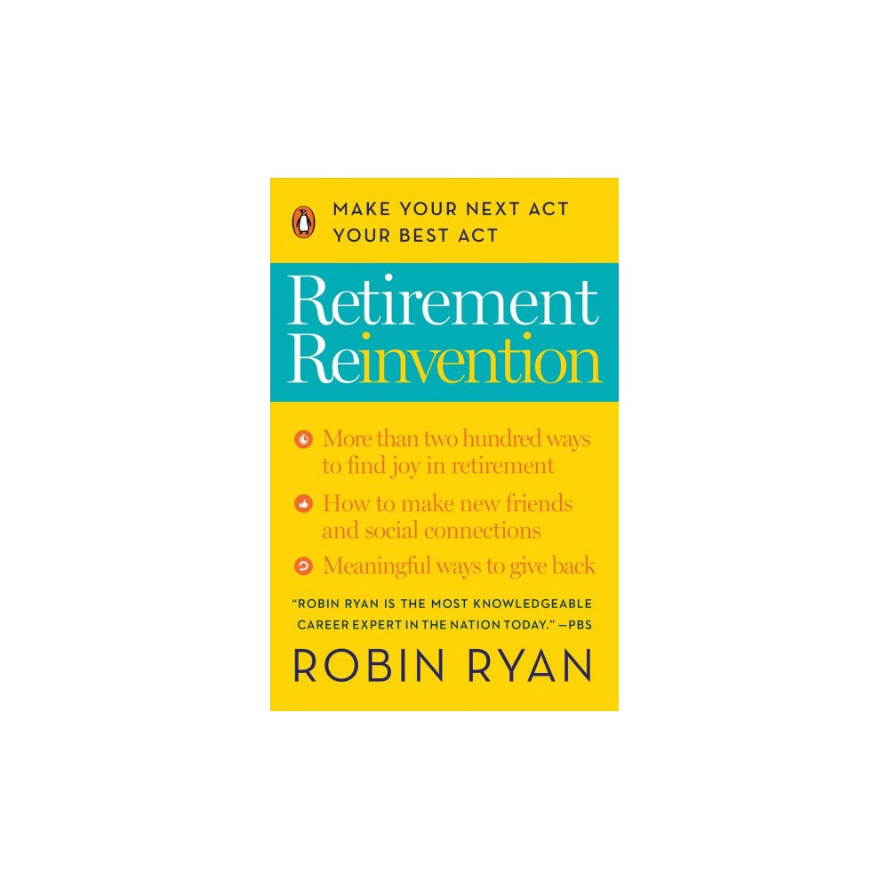 Retirement Reinvention : Make Your Next Act Your Best Act - by Robin Ryan (Paperback)