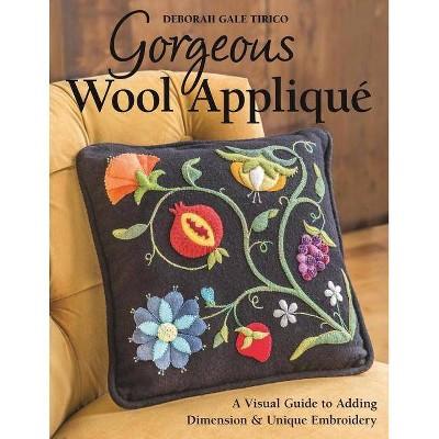Gorgeous Wool Appliqué - by Deborah Gale Tirico (Paperback)