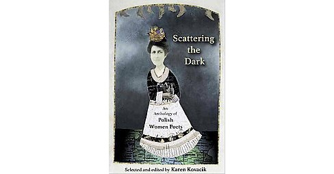 Scattering the Dark : An Anthology of Polish Women Poets (Paperback) - image 1 of 1