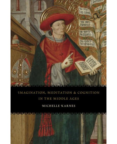 Imagination, Meditation, and Cognition in the Middle Ages -  Reprint by Michelle Karnes (Paperback) - image 1 of 1