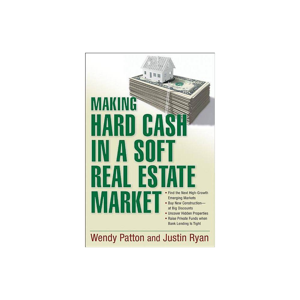Making Hard Cash In A Soft Real Estate Market By Wendy Patton Justin Ryan Paperback