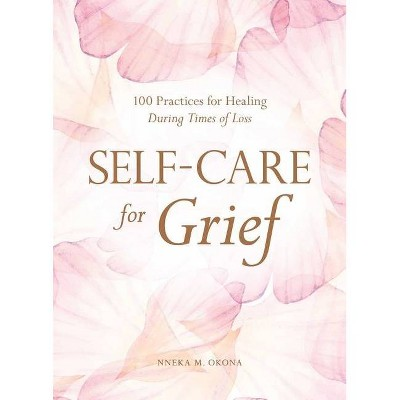 Self-Care for Grief - by  Nneka M Okona (Hardcover)