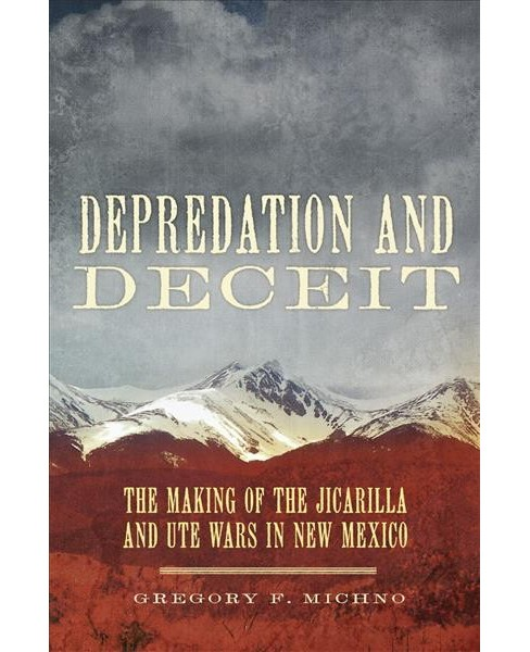 Depredation and Deceit : The Making of the Jicarilla and Ute Wars in New Mexico (Hardcover) (Gregory F. - image 1 of 1