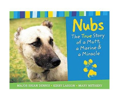 Nubs: the True Story of a Mutt, a Marine (Hardcover) by Brian Dennis - image 1 of 1