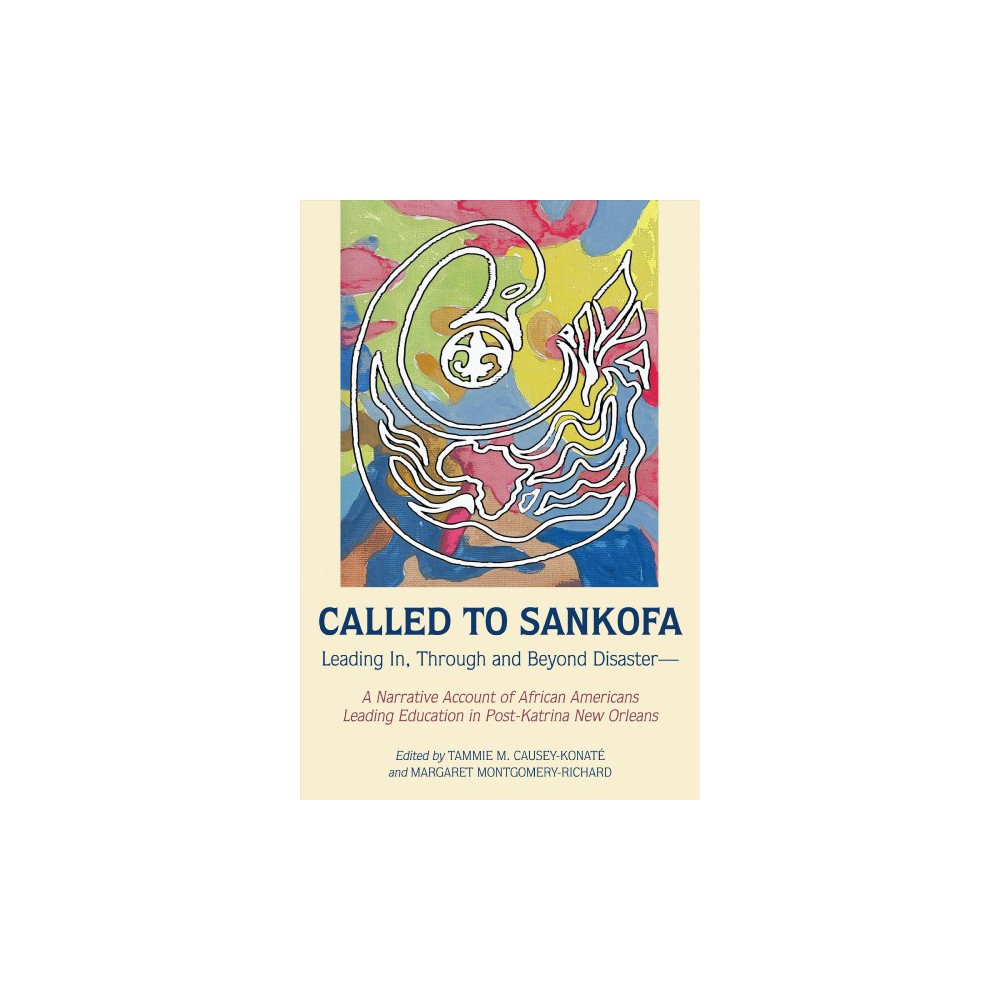 Called to Sankofa : Leading In, Through and Beyond Disaster: A Narrative Account of African Americans