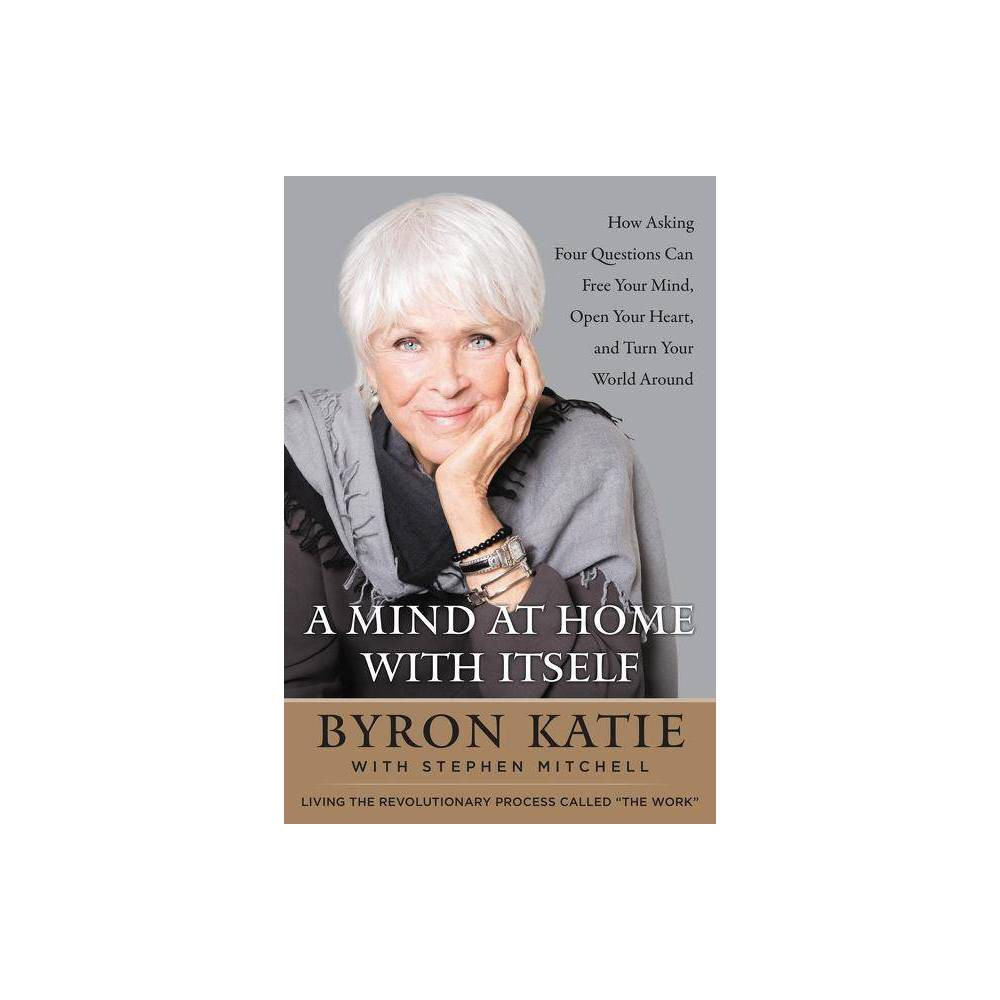 A Mind At Home With Itself By Byron Katie Stephen Mitchell Hardcover