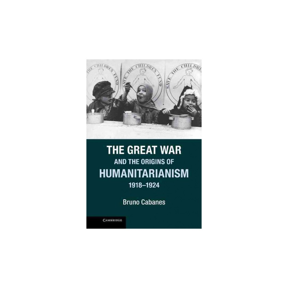 The Great War and the Origins of Humanitaria ( Studies in the Social and Cultural History of Modern