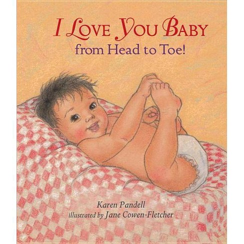 I Love You, Baby, from Head to Toe! - by  Karen Pandell (Board_book) - image 1 of 1