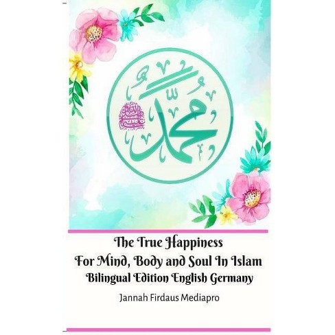 The True Happiness For Mind, Body and Soul In Islam Bilingual Edition English Germany - (Paperback) - image 1 of 1