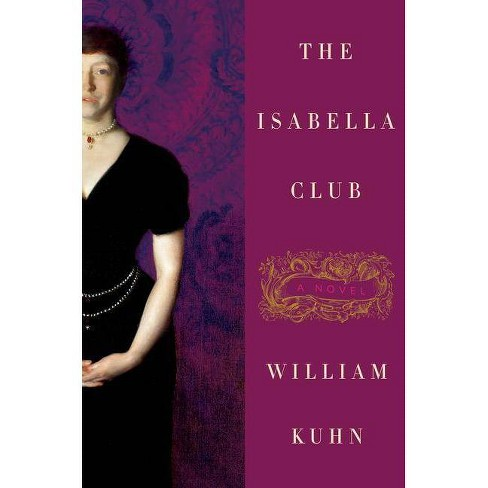 The Isabella Club - by  William Kuhn (Hardcover) - image 1 of 1