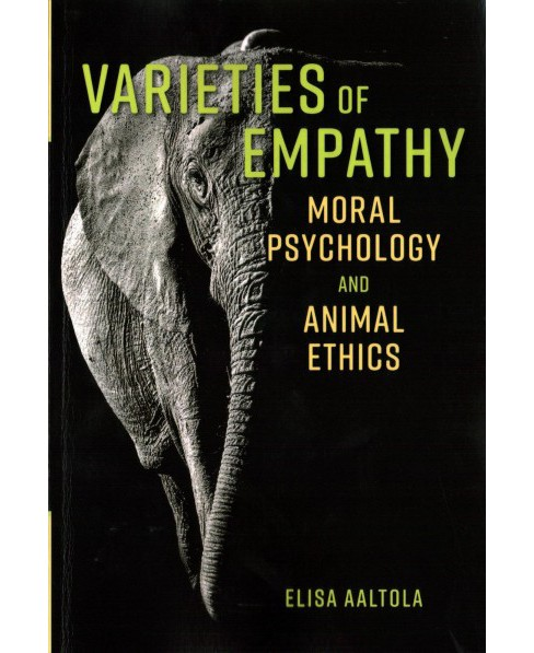 Varieties of Empathy : Moral Psychology and Animal Ethics -  by Elisa Aaltola (Paperback) - image 1 of 1
